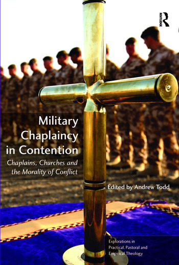 Military Chaplaincy in Contention Chaplains, Churches and the Morality of Conflict book cover
