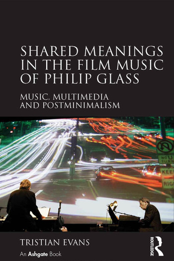 Shared Meanings in the Film Music of Philip Glass Music, Multimedia and Postminimalism book cover