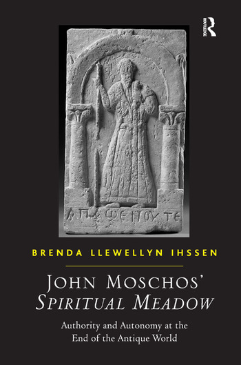 John Moschos' Spiritual Meadow Authority and Autonomy at the End of the Antique World book cover