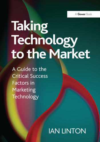 Taking Technology to the Market A Guide to the Critical Success Factors in Marketing Technology book cover