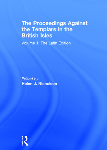 The Proceedings Against the Templars in the British Isles Volume 1: The Latin Edition book cover