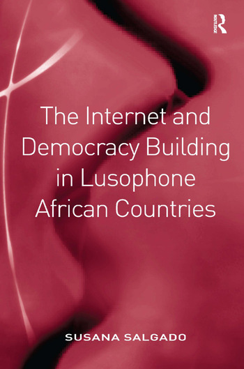 The Internet and Democracy Building in Lusophone African Countries book cover