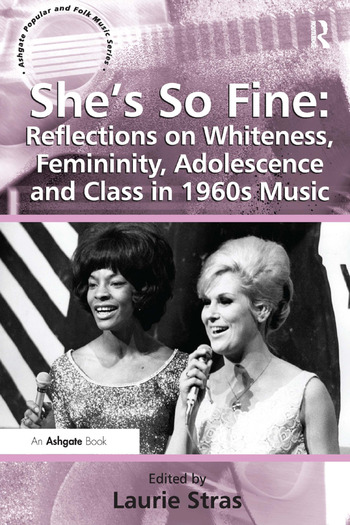 She's So Fine: Reflections on Whiteness, Femininity, Adolescence and Class in 1960s Music book cover