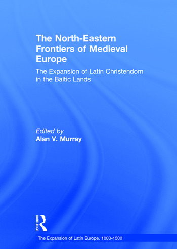 The North-Eastern Frontiers of Medieval Europe The Expansion of Latin Christendom in the Baltic Lands book cover