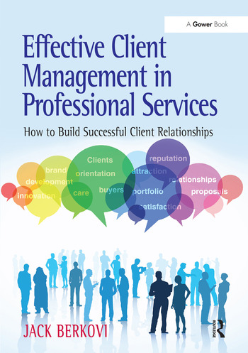 Effective Client Management in Professional Services How to Build Successful Client Relationships book cover