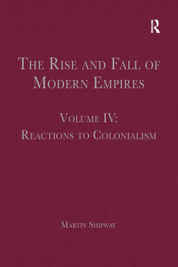 The Rise and Fall of Modern Empires, Volume IV Reactions to Colonialism book cover