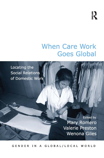 When Care Work Goes Global Locating the Social Relations of Domestic Work book cover