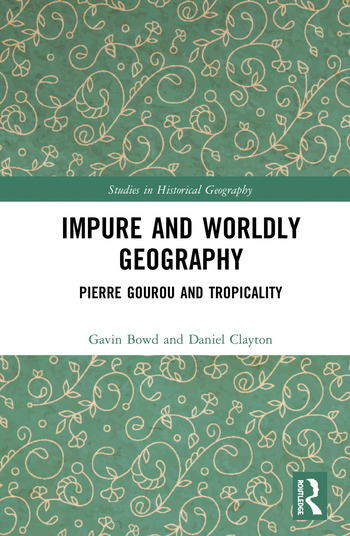 Impure and Worldly Geography Pierre Gourou and Tropicality book cover