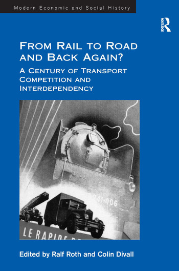 From Rail to Road and Back Again? A Century of Transport Competition and Interdependency book cover
