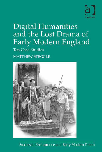 Digital Humanities and the Lost Drama of Early Modern England Ten Case Studies book cover