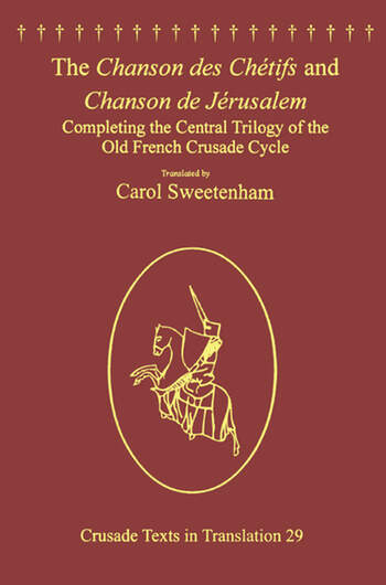 The Chanson des Chétifs and Chanson de Jérusalem Completing the Central Trilogy of the Old French Crusade Cycle book cover