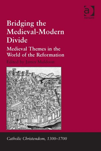 Bridging the Medieval-Modern Divide Medieval Themes in the World of the Reformation book cover