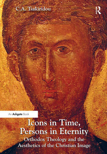 Icons in Time, Persons in Eternity Orthodox Theology and the Aesthetics of the Christian Image book cover