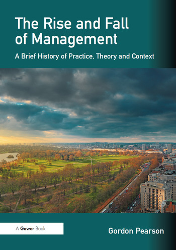 The Rise and Fall of Management A Brief History of Practice, Theory and Context book cover
