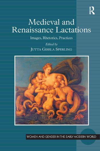 Medieval and Renaissance Lactations Images, Rhetorics, Practices book cover