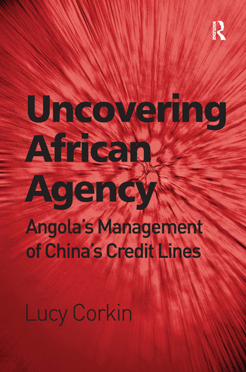 Uncovering African Agency Angola's Management of China's Credit Lines book cover