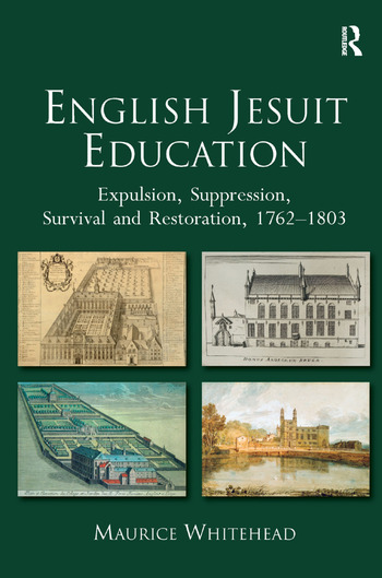 English Jesuit Education Expulsion, Suppression, Survival and Restoration, 1762-1803 book cover