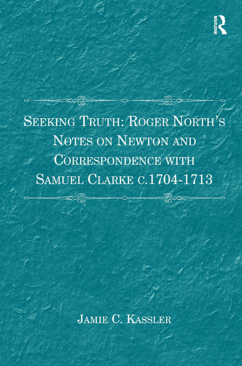 Seeking Truth: Roger North's Notes on Newton and Correspondence with Samuel Clarke c.1704-1713 book cover