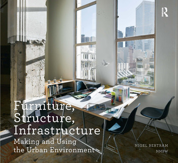 Furniture, Structure, Infrastructure Making and Using the Urban Environment book cover