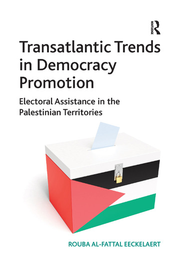 Transatlantic Trends in Democracy Promotion Electoral Assistance in the Palestinian Territories book cover