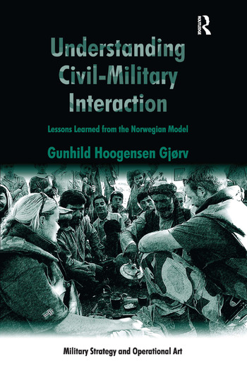 Understanding Civil-Military Interaction Lessons Learned from the Norwegian Model book cover