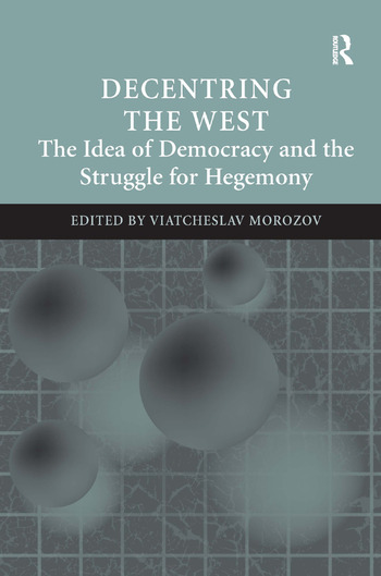 Decentring the West The Idea of Democracy and the Struggle for Hegemony book cover