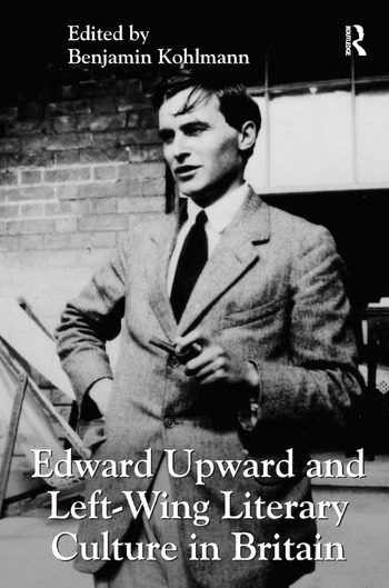 Edward Upward and Left-Wing Literary Culture in Britain book cover