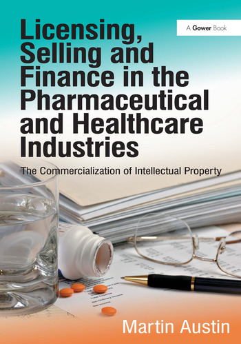 Licensing, Selling and Finance in the Pharmaceutical and Healthcare Industries The Commercialization of Intellectual Property book cover