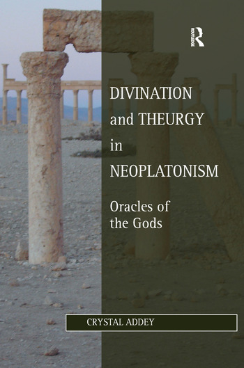 Divination and Theurgy in Neoplatonism Oracles of the Gods book cover