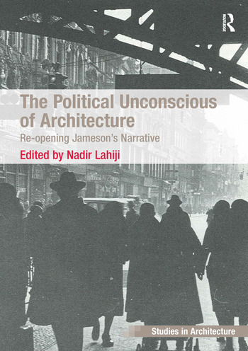The Political Unconscious of Architecture Re-opening Jameson's Narrative book cover
