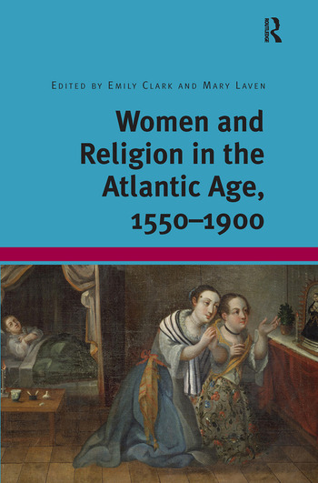 Women and Religion in the Atlantic Age, 1550-1900 book cover