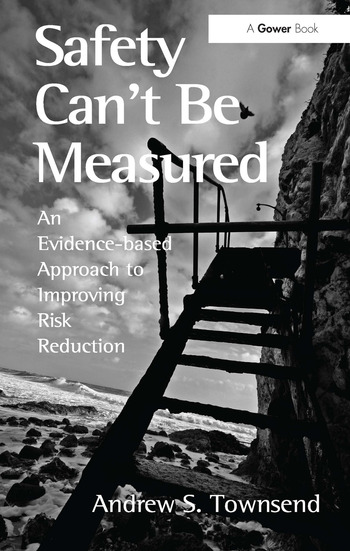 Safety Can't Be Measured An Evidence-based Approach to Improving Risk Reduction book cover