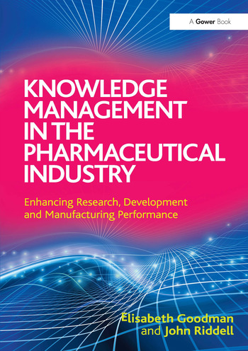 Knowledge Management in the Pharmaceutical Industry Enhancing Research, Development and Manufacturing Performance book cover