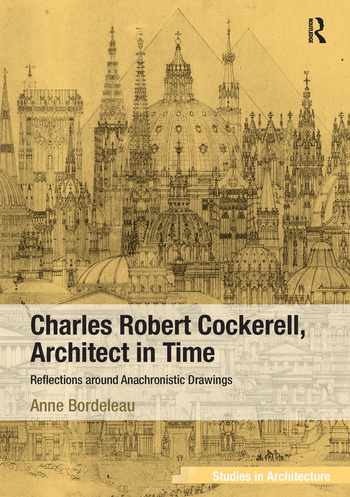 Charles Robert Cockerell, Architect in Time Reflections around Anachronistic Drawings book cover