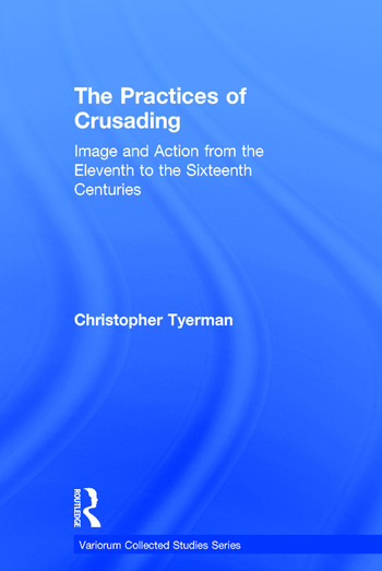 The Practices of Crusading Image and Action from the Eleventh to the Sixteenth Centuries book cover