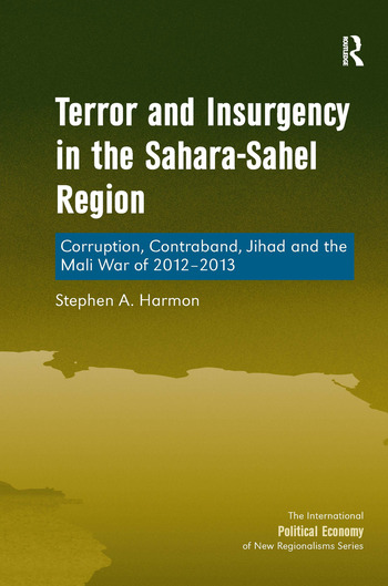Terror and Insurgency in the Sahara-Sahel Region Corruption, Contraband, Jihad and the Mali War of 2012-2013 book cover