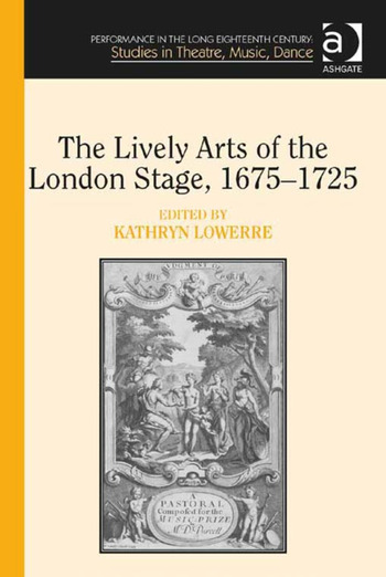 The Lively Arts of the London Stage, 1675–1725 book cover