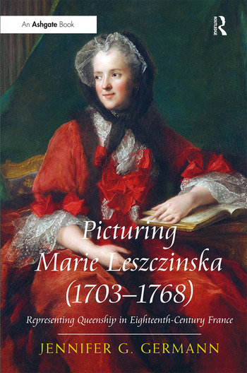 Picturing Marie Leszczinska (1703-1768) Representing Queenship in Eighteenth-Century France book cover