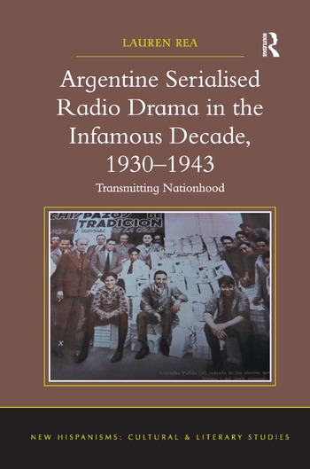 Argentine Serialised Radio Drama in the Infamous Decade, 1930–1943 Transmitting Nationhood book cover