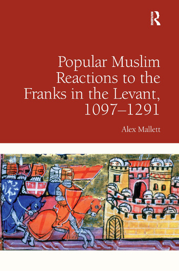 Popular Muslim Reactions to the Franks in the Levant, 1097–1291 book cover