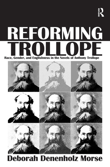 Reforming Trollope Race, Gender, and Englishness in the Novels of Anthony Trollope book cover