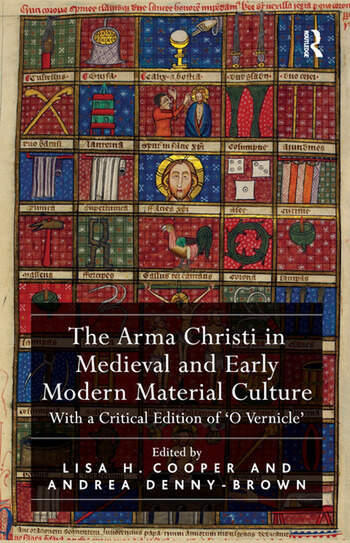 The Arma Christi in Medieval and Early Modern Material Culture With a Critical Edition of 'O Vernicle' book cover