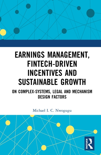 Earnings Management, Fintech-Driven Incentives and Sustainable Growth On Complex-Systems, Legal and Mechanism Design Factors book cover