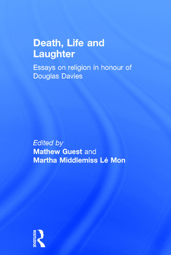 Death, Life and Laughter Essays on religion in honour of Douglas Davies book cover