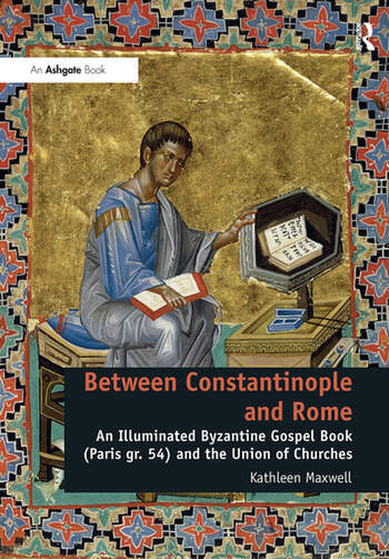 Between Constantinople and Rome An Illuminated Byzantine Gospel Book (Paris gr. 54) and the Union of Churches book cover