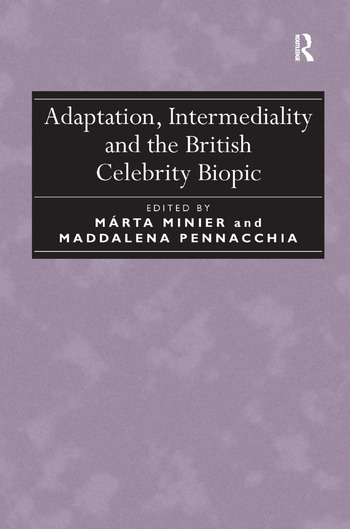 Adaptation, Intermediality and the British Celebrity Biopic book cover