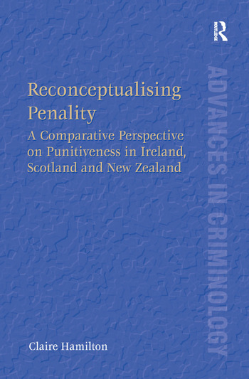 Reconceptualising Penality A Comparative Perspective on Punitiveness in Ireland, Scotland and New Zealand book cover