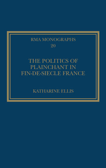 The Politics of Plainchant in fin-de-siècle France book cover