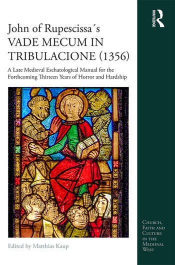 John of Rupescissa´s VADE MECUM IN TRIBULACIONE (1356) A Late Medieval Eschatological Manual for the Forthcoming Thirteen Years of Horror and Hardship book cover