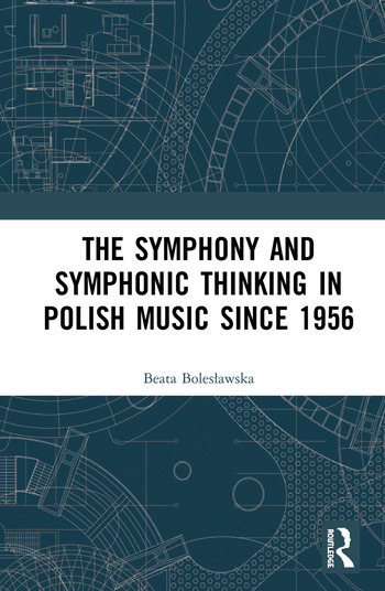 The Symphony and Symphonic Thinking in Polish Music Since 1956 book cover
